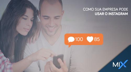 Mix Internet | Agência Digital em Natal/RN. Empresa de Rede Social, Gerenciamento de Rede Social Corporativa, Agência de Mídias Sociais - Como sua empresa pode usar o Instagram