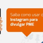 - Saiba como usar o Instagram para divulgar PME
