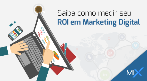 Mix Internet | Agência Digital em Natal/RN. Agencia de Marketing Digital, Ação de Marketing Digital, Empresa de Marketing Digital - Saiba como medir seu ROI em Marketing Digital